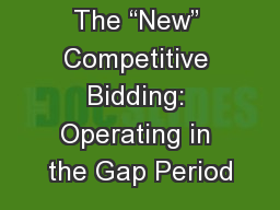 "The ""New"" Competitive Bidding: Operating in the Gap Period"