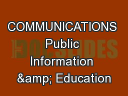 COMMUNICATIONS Public Information & Education