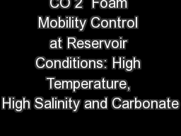CO 2  Foam Mobility Control at Reservoir Conditions: High Temperature, High Salinity and Carbonate