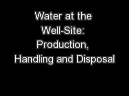 Water at the Well-Site: Production, Handling and Disposal