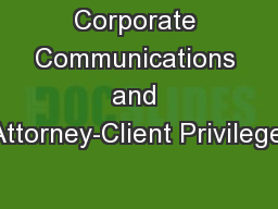 Corporate Communications and Attorney-Client Privilege: PowerPoint Presentation, PPT - DocSlides