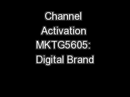 Channel Activation MKTG5605: Digital Brand