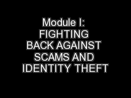 Module I: FIGHTING BACK AGAINST SCAMS AND IDENTITY THEFT