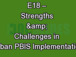 E18 – Strengths & Challenges in Urban PBIS Implementation