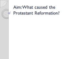Aim: What caused the Protestant Reformation?