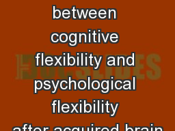 T he  relationship between cognitive flexibility and psychological flexibility after acquired brain