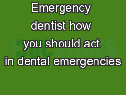 Emergency dentist how you should act in dental emergencies
