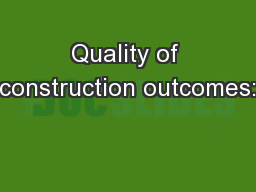 Quality of construction outcomes: