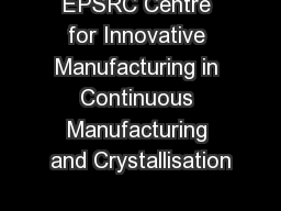 EPSRC Centre for Innovative Manufacturing in Continuous Manufacturing and Crystallisation PowerPoint PPT Presentation