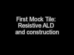 First Mock Tile: Resistive ALD and construction