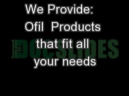 We Provide:   Ofil  Products that fit all your needs