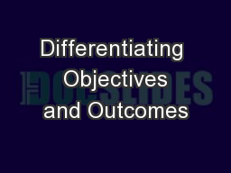 Differentiating  Objectives and Outcomes PowerPoint PPT Presentation