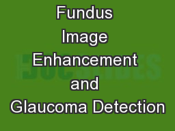 Fundus Image Enhancement and Glaucoma Detection