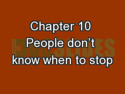 Chapter 10 People don�t know when to stop