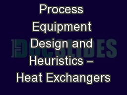 Process Equipment Design and Heuristics � Heat Exchangers