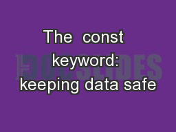 The  const  keyword: keeping data safe PowerPoint PPT Presentation