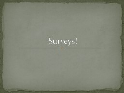 Surveys! Diary methods What are the differences between surveys, interviews, scales, and questionna
