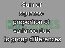 Sum of squares- proportion of variance due to group differences