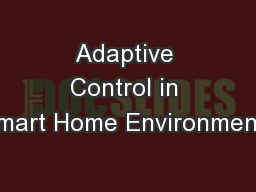 Adaptive Control in Smart Home Environments PowerPoint PPT Presentation