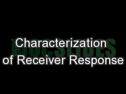 Characterization of Receiver Response
