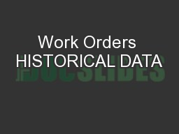 Work Orders HISTORICAL DATA PowerPoint PPT Presentation