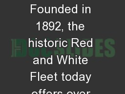 Red  and White  Fleet Founded in 1892, the historic Red and White Fleet today offers over 5,000 s