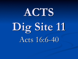 ACTS Dig Site  11 Acts  16:6-40 PowerPoint PPT Presentation