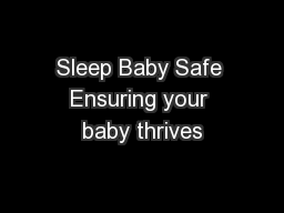 Sleep Baby Safe Ensuring your baby thrives PowerPoint PPT Presentation