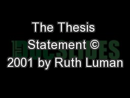 The Thesis Statement © 2001 by Ruth Luman PowerPoint PPT Presentation