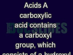 16.1 Carboxylic  Acids A carboxylic acid contains a carboxyl group, which consists of a hydroxyl