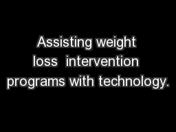 Assisting weight loss  intervention programs with technology.