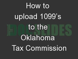How to upload 1099's to the Oklahoma Tax Commission