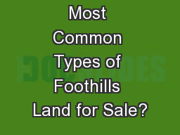 What Are the Most Common Types of Foothills Land for Sale?