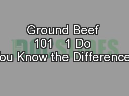 Ground Beef 101   1 Do You Know the Difference? PowerPoint PPT Presentation