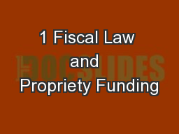 1 Fiscal Law and  Propriety Funding