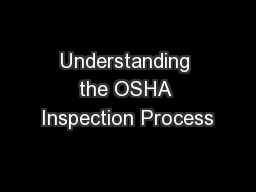 Understanding the OSHA Inspection Process PowerPoint PPT Presentation