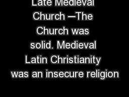 Late Medieval Church ─The Church was solid. Medieval Latin Christianity was an insecure religion