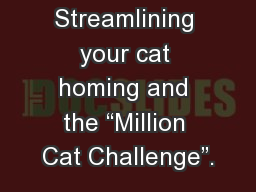 """Streamlining your cat homing and the """"Million Cat Challenge""""."""