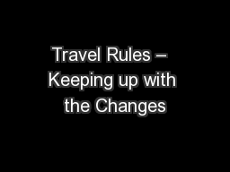 Travel Rules �  Keeping up with the Changes