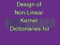 Design of Non-Linear Kernel Dictionaries for