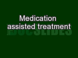 Medication assisted treatment PowerPoint PPT Presentation