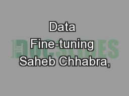 Data Fine-tuning Saheb Chhabra, PowerPoint PPT Presentation