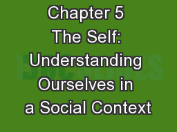 Chapter 5 The Self: Understanding Ourselves in a Social Context