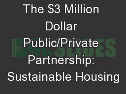 The $3 Million Dollar Public/Private Partnership: Sustainable Housing