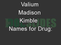Valium Madison Kimble  Names for Drug: