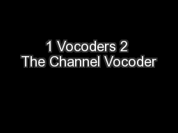 1 Vocoders 2 The Channel Vocoder