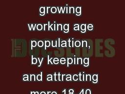 We would like to see a growing working age population, by keeping and attracting more 18-40 year ol