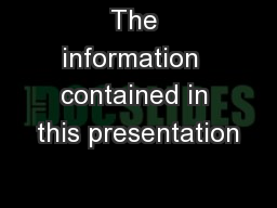 The information  contained in this presentation