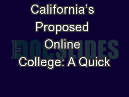 California's Proposed Online College: A Quick PowerPoint PPT Presentation