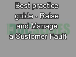 Best practice guide - Raise and Manage a Customer Fault PowerPoint PPT Presentation